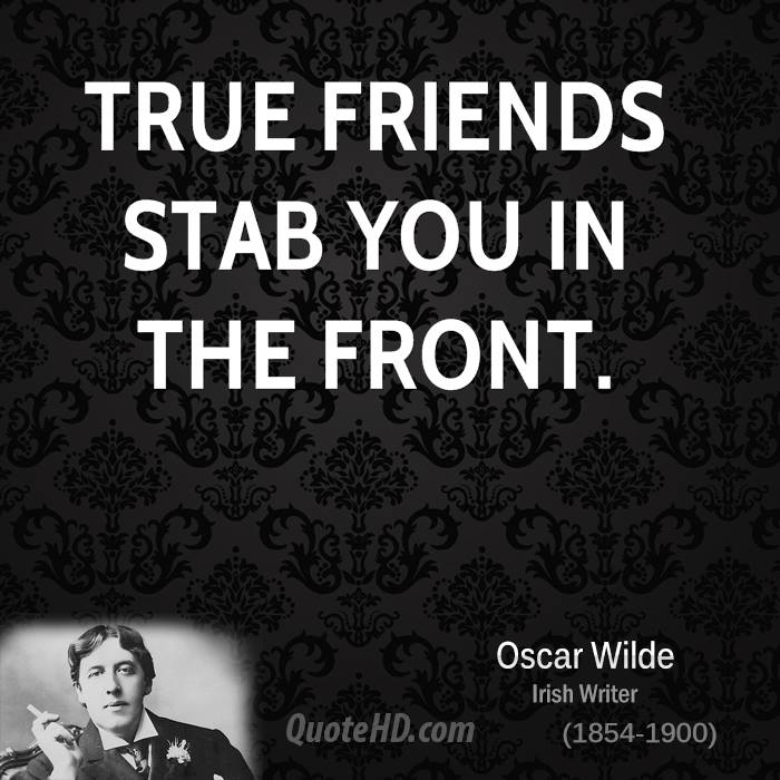 oscar-wilde-friendship-quotes-true-friends-stab-you-in-the.jpg