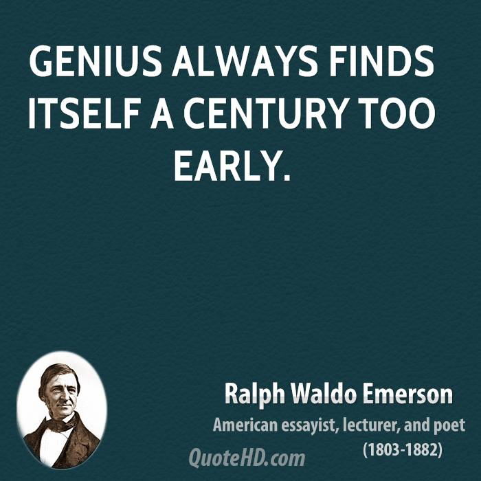 Genius always finds itself a century too early.