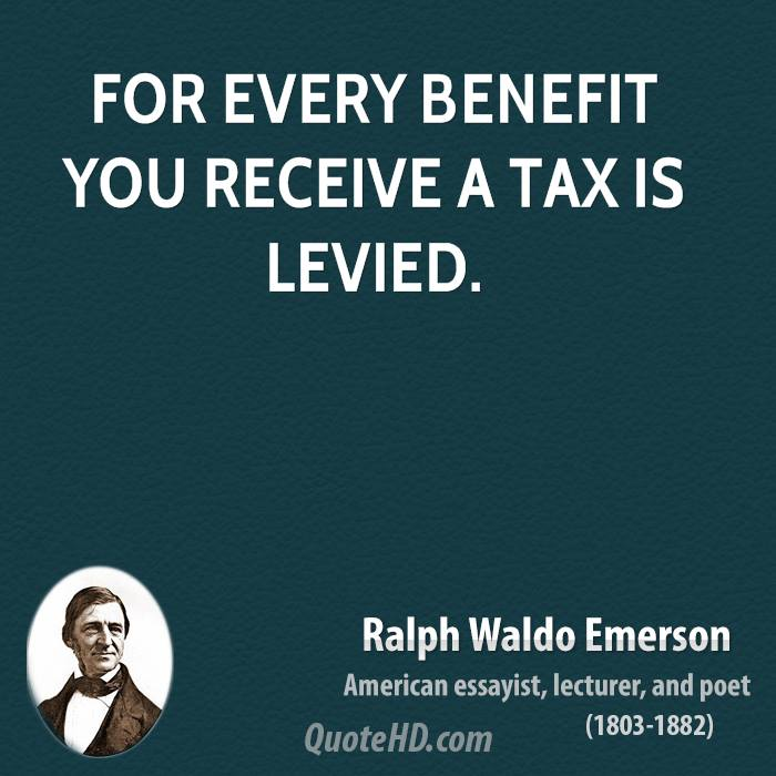 For every benefit you receive a tax is levied.