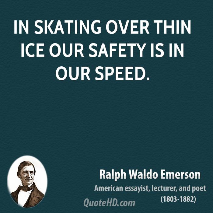 In skating over thin ice our safety is in our speed.