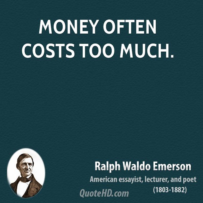 Money often costs too much.