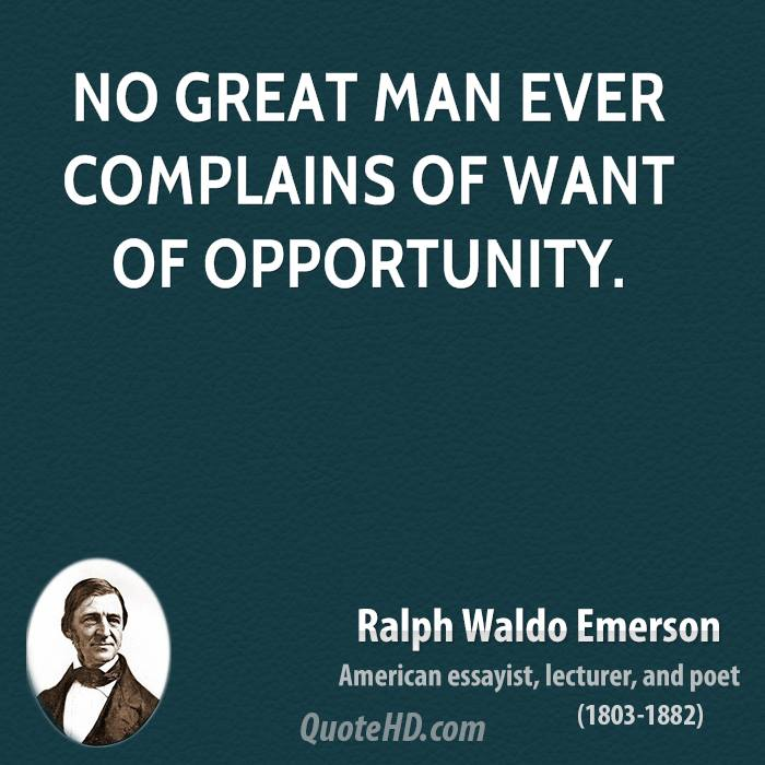 No great man ever complains of want of opportunity.