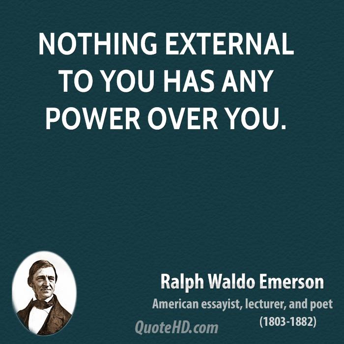 Nothing external to you has any power over you.