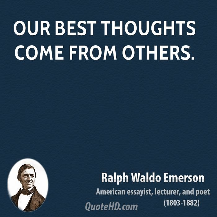 Our best thoughts come from others.