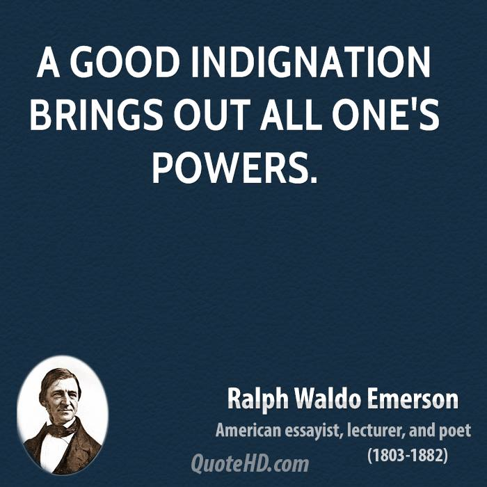 A good indignation brings out all one's powers.