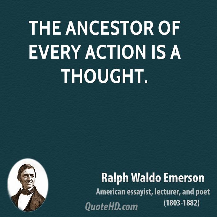 The ancestor of every action is a thought.
