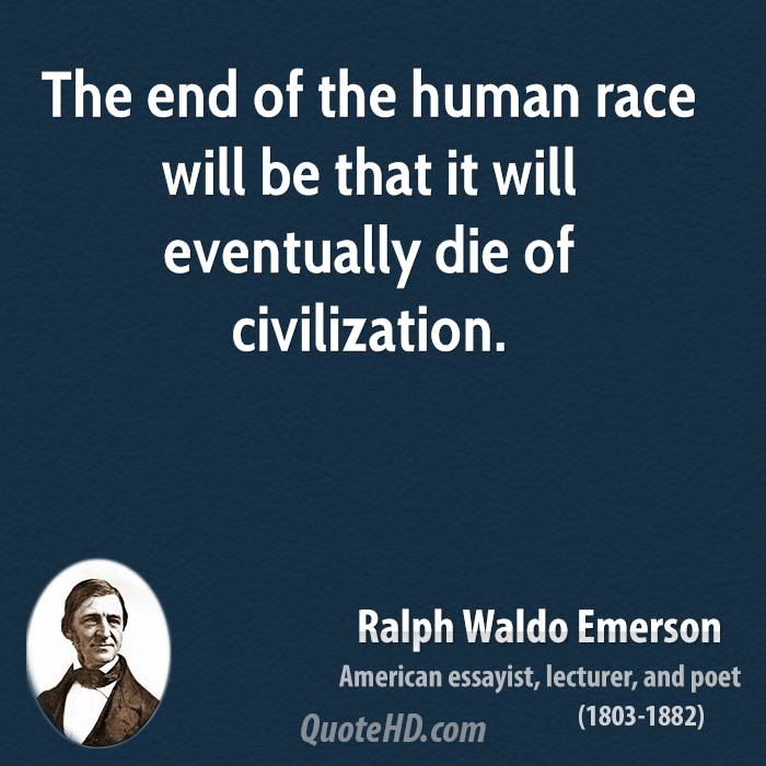 The end of the human race will be that it will eventually die of civilization.
