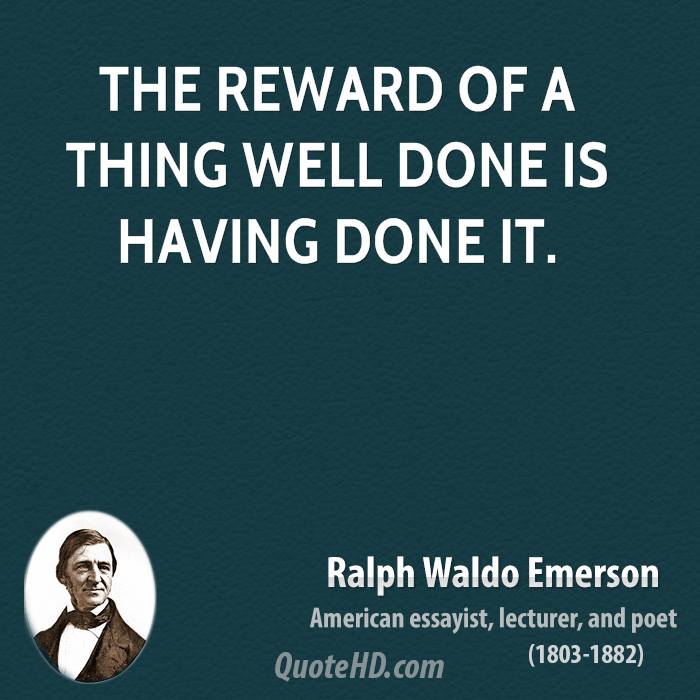 The reward of a thing well done is having done it.