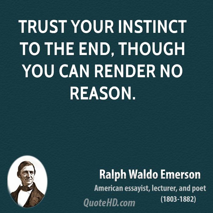 Trust your instinct to the end, though you can render no reason.