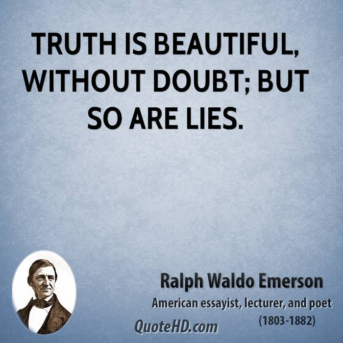 Truth is beautiful, without doubt; but so are lies.