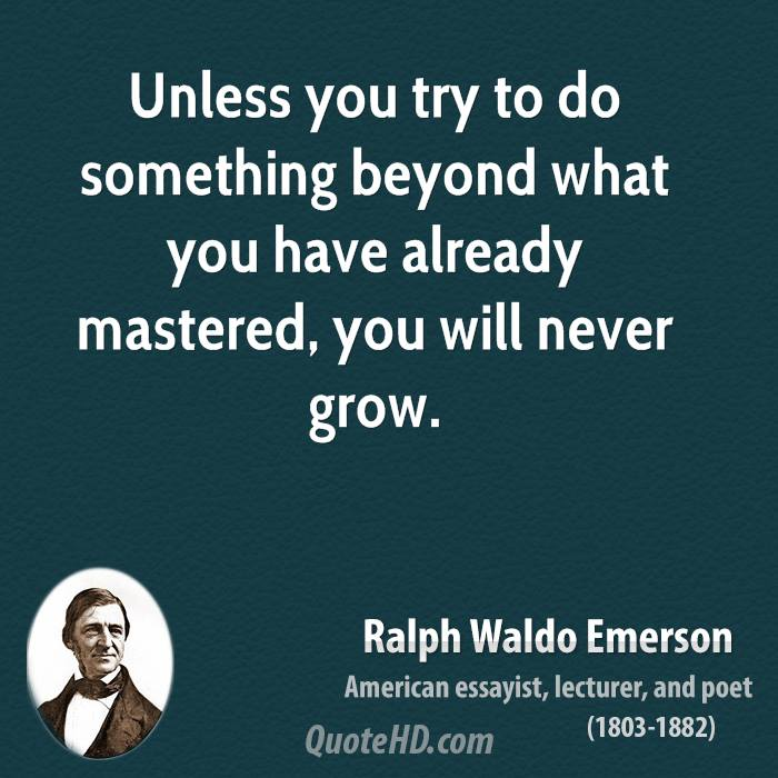 Unless you try to do something beyond what you have already mastered, you will never grow.