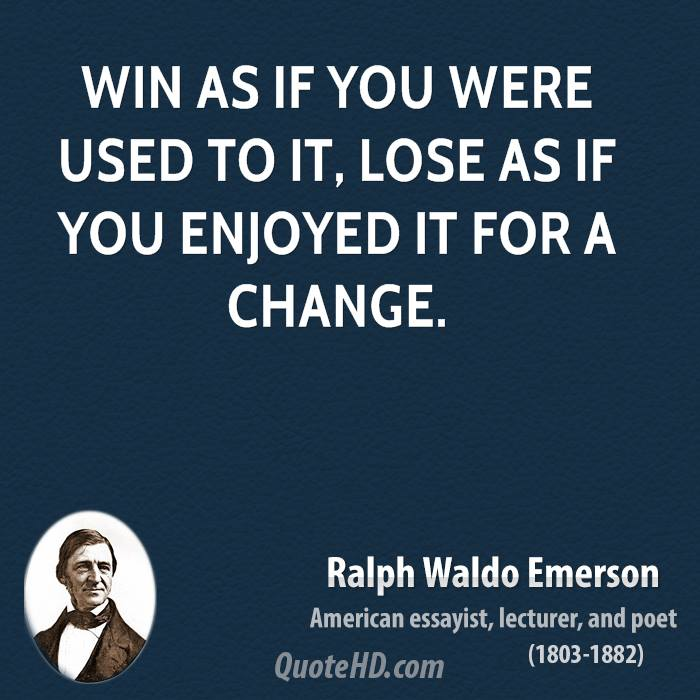 Win as if you were used to it, lose as if you enjoyed it for a change.