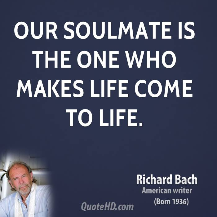 Our soulmate is the one who makes life come to life.