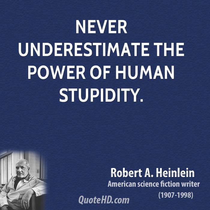human stupidity In 1976, a professor of economic history at the university of california, berkeley published an essay outlining the fundamental laws of a force he perceived as humanity's greatest existential threat: stupidity.
