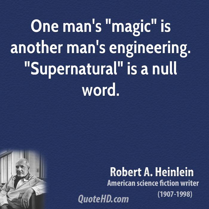 """One man's """"magic"""" is another man's engineering. """"Supernatural"""" is a null word."""