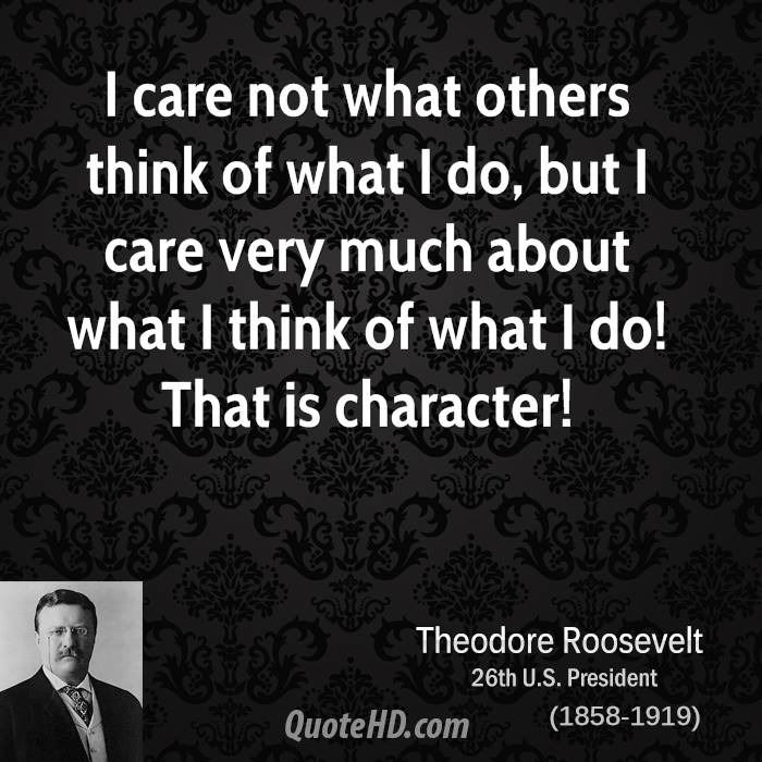 Tattoo Quotes About Not Caring What Others Think: Theodore Roosevelt Quotes