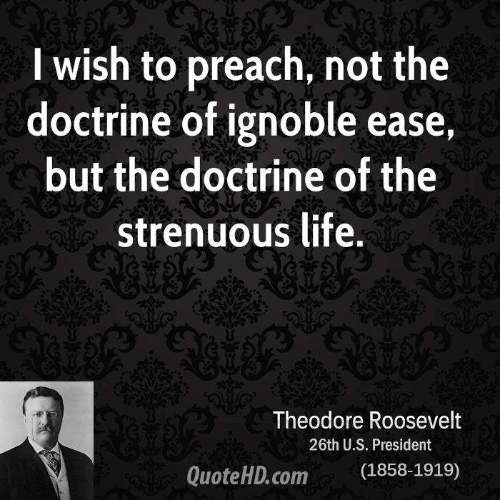 theodore roosevelt the philosophy of the strenuous life Political positions of theodore roosevelt jump to navigation jump to search this article is part of a series about theodore roosevelt  the strenuous life.