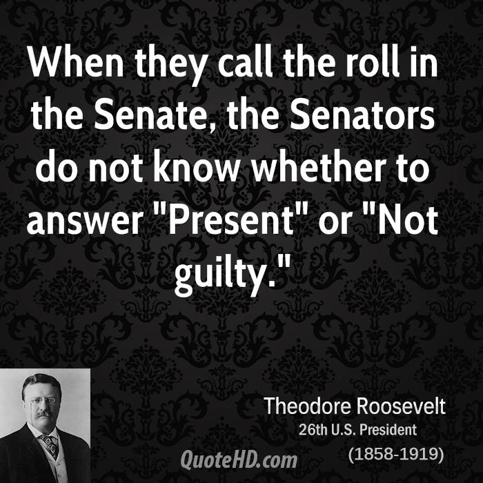 """When they call the roll in the Senate, the Senators do not know whether to answer """"Present"""" or """"Not guilty."""""""