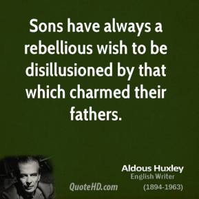 Sons have always a rebellious wish to be disillusioned by that which charmed their fathers.