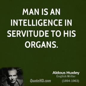 Man is an intelligence in servitude to his organs.