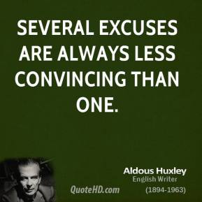 Several excuses are always less convincing than one.