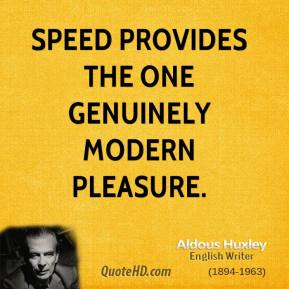 Speed provides the one genuinely modern pleasure.