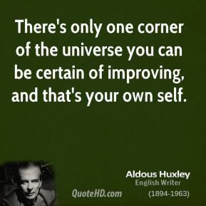 There's only one corner of the universe you can be certain of improving, and that's your own self.