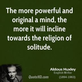 The more powerful and original a mind, the more it will incline towards the religion of solitude.