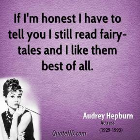 If I'm honest I have to tell you I still read fairy-tales and I like them best of all.
