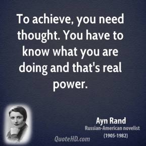 To achieve, you need thought. You have to know what you are doing and that's real power.
