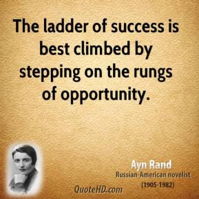 The ladder of success is best climbed by stepping on the rungs of opportunity.
