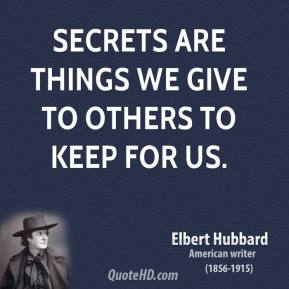 Secrets are things we give to others to keep for us.