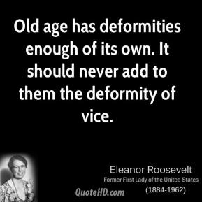 Old age has deformities enough of its own. It should never add to them the deformity of vice.