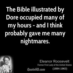 Eleanor Roosevelt - The Bible illustrated by Dore occupied many of my hours - and I think probably gave me many nightmares.