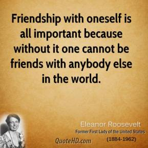 Friendship with oneself is all important because without it one cannot be friends with anybody else in the world.