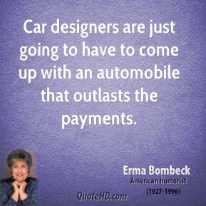 Car designers are just going to have to come up with an automobile that outlasts the payments.