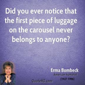 Did you ever notice that the first piece of luggage on the carousel never belongs to anyone?