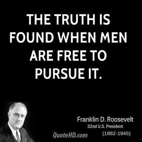The truth is found when men are free to pursue it.