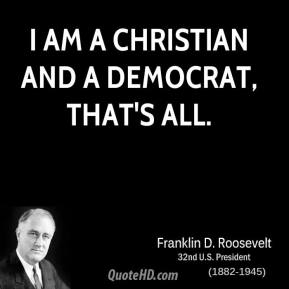 I am a Christian and a Democrat, that's all.