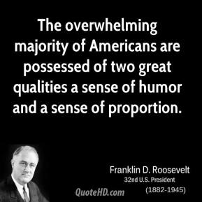 The overwhelming majority of Americans are possessed of two great qualities a sense of humor and a sense of proportion.