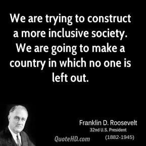 We are trying to construct a more inclusive society. We are going to make a country in which no one is left out.