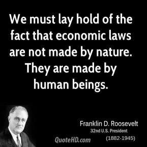 We must lay hold of the fact that economic laws are not made by nature. They are made by human beings.