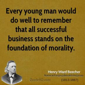 Henry Ward Beecher - Every young man would do well to remember that all successful business stands on the foundation of morality.