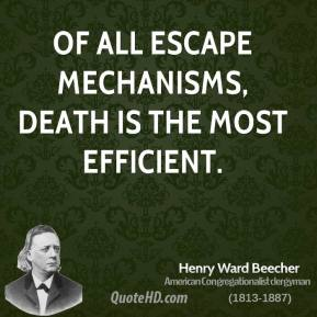 Henry Ward Beecher - Of all escape mechanisms, death is the most efficient.
