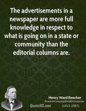 Henry Ward Beecher - The advertisements in a newspaper are more full knowledge in respect to what is going on in a state or community than the editorial columns are.
