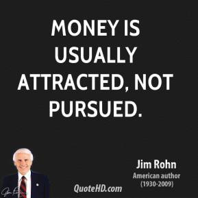 Money is usually attracted, not pursued.