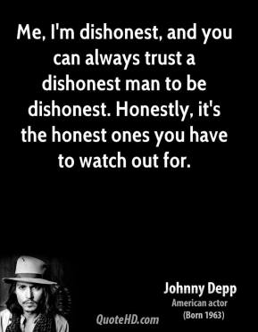 Johnny Depp - Me, I'm dishonest, and you can always trust a dishonest man to be dishonest. Honestly, it's the honest ones you have to watch out for.