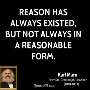 Reason has always existed, but not always in a reasonable form.