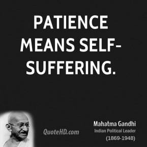 Patience means self-suffering.