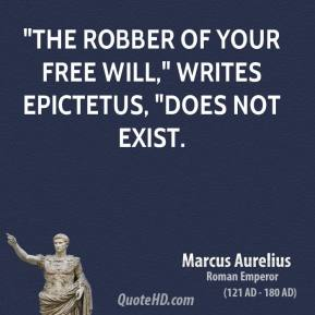 """""""The robber of your free will,"""" writes Epictetus, """"does not exist."""